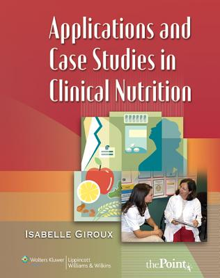 Applications and Case Studies in Clinical Nutrition By Giroux, Isabelle, Ph.D.